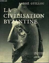"""André Guillou """" La Civilisaion Byzantine"""""""